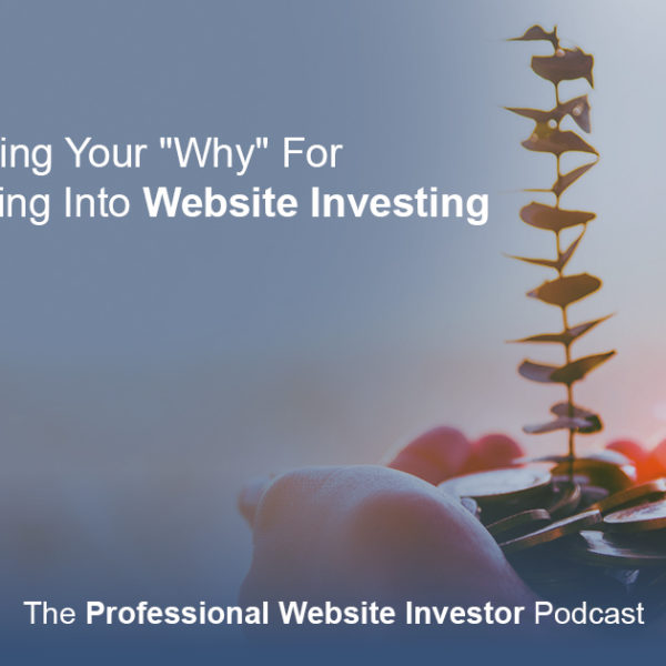 "Finding Your ""Why"" for Becoming a Website Investor"