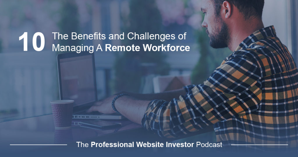 The Benefits and Challenges of Managing A Remote Workforce